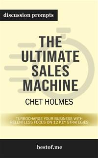 "Cover Summary: ""The Ultimate Sales Machine: Turbocharge Your Business with Relentless Focus on 12 Key Strategies"" by Chet Holmes 