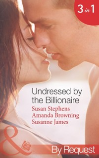 Cover Undressed by the Billionaire: The Ruthless Billionaire's Virgin / The Billionaire's Defiant Wife / The British Billionaire's Innocent Bride (Mills & Boon By Request)