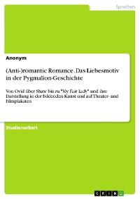 Cover (Anti-)romantic Romance. Das Liebesmotiv in der Pygmalion-Geschichte