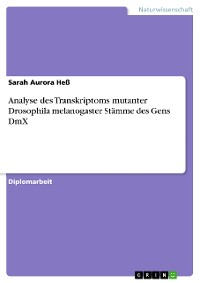 Cover Analyse des Transkriptoms mutanter Drosophila melanogaster Stämme des Gens DmX