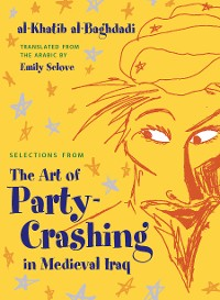 Cover Selections from The Art of Party Crashing in Medieval Iraq