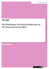 Cover Die Ermittlung von Bodenrichtwerten in der Innenstadt Karlsruhes