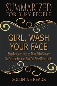 Cover Girl, Wash Your Face - Summarized for Busy People