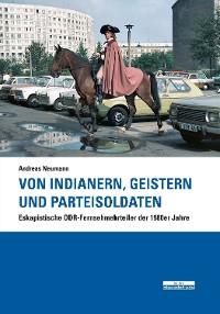 Cover Von Indianern, Geistern und Parteisoldaten