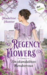 Cover Regency Flowers - Ein skandalöses Rendezvous: Rarest Blooms 1