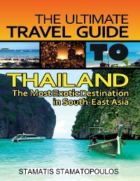 Cover The Ultimate Travel Guide to Thailand: The Most Exotic Destination in South-East Asia
