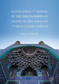 Cover Knowledge and Power in the Philosophies of Ḥamīd al-Dīn Kirmānī and Mullā Ṣadrā Shīrāzī