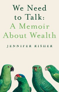 Cover We Need To Talk: A Memoir About Wealth