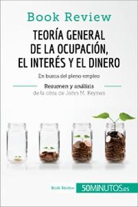 Cover Teoría general de la ocupación, el interés y el dinero de John M. Keynes (Análisis de la obra)