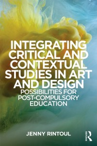 Cover Integrating Critical and Contextual Studies in Art and Design