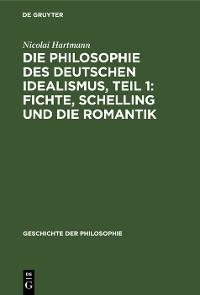 Cover Die Philosophie des deutschen Idealismus, Teil 1: Fichte, Schelling und die Romantik