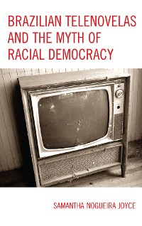 Cover Brazilian Telenovelas and the Myth of Racial Democracy