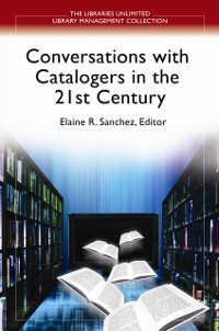 Cover Conversations With Catalogers in the 21st Century