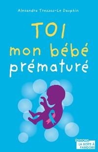 Cover Toi, mon bébé prématuré