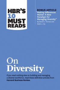 "Cover HBR's 10 Must Reads on Diversity (with bonus article ""Making Differences Matter: A New Paradigm for Managing Diversity"" By David A. Thomas and Robin J. Ely)"