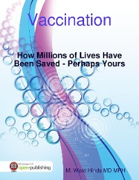 Cover Vaccination: How Millions of Lives Have Been Saved - Perhaps Yours