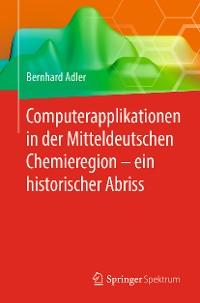 Cover Computerapplikationen in der Mitteldeutschen Chemieregion – ein historischer Abriss
