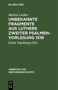 Cover Unbekannte Fragmente aus Luthers zweiter Psalmenvorlesung 1518