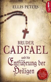Cover Bruder Cadfael und die Entführung der Heiligen