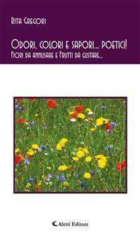 Cover Odori, colori e sapori... poetici! Fiori da annusare e Frutti da gustare...