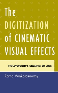Cover The Digitization of Cinematic Visual Effects