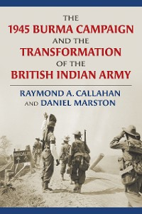 Cover The 1945 Burma Campaign and the Transformation of the British Indian Army