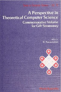 Cover Perspective In Theoretical Computer Science, A: Commemorative Volume For Gift Siromoney