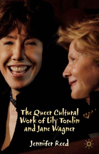 Cover The Queer Cultural Work of Lily Tomlin and Jane Wagner