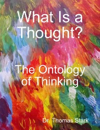 Cover What Is a Thought?: The Ontology of Thinking
