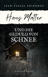 Cover Hans Matter und die Geduld von Schnee