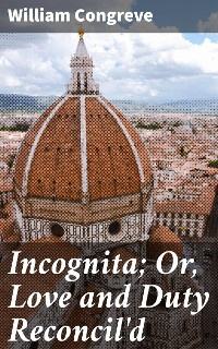 Cover Incognita; Or, Love and Duty Reconcil'd