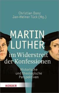 Cover Martin Luther im Widerstreit der Konfessionen