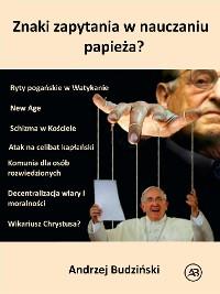 Cover Znaki zapytania w nauczaniu papieża?