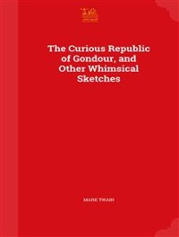 Cover The Curious Republic of Gondour and Other Whimsical Sketches