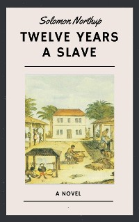 Cover Solomon Northup: Twelve Years a Slave (English Edition)