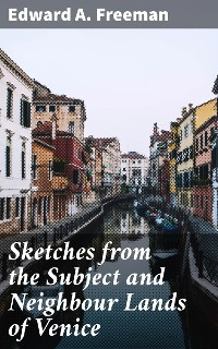 Cover Sketches from the Subject and Neighbour Lands of Venice