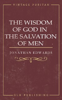 Cover The Wisdom of God in the Salvation of Men