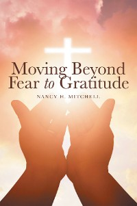 Cover Moving Beyond Fear to Gratitude