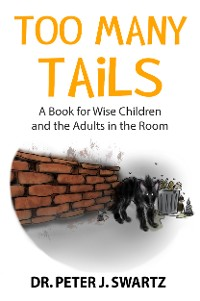 Cover Too Many Tails: A Book for Wise Children and the Adults in the Room