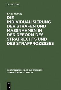 Cover Die Individualisierung der Strafen und Maßnahmen in der Reform des Strafrechts und des Strafprozesses