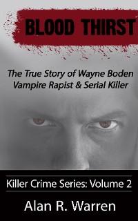 Cover Blood Thirst ; The True Story of Wayne Boden Vampire Rapist & Serial Killer