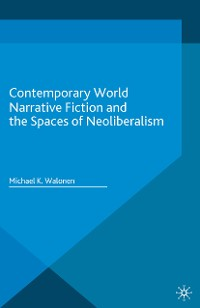 Cover Contemporary World Narrative Fiction and the Spaces of Neoliberalism