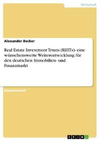 Cover Real Estate Investment Trusts (REITs)- eine wünschenswerte Weiterentwicklung für den deutschen Immobilien- und Finanzmarkt