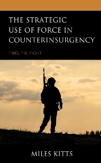 Cover The Strategic Use of Force in Counterinsurgency