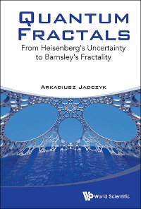Cover Quantum Fractals: From Heisenberg's Uncertainty To Barnsley's Fractality