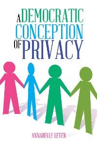 Cover A Democratic Conception of Privacy