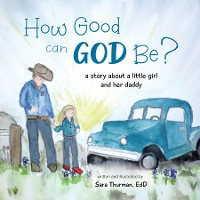 Cover How Good Can God Be?