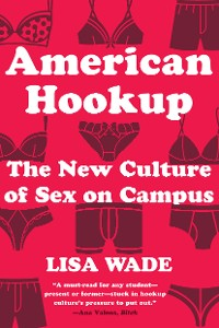 Cover American Hookup: The New Culture of Sex on Campus
