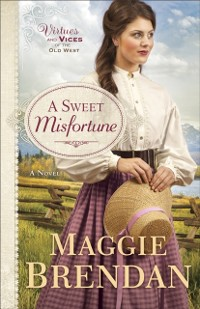 Cover Sweet Misfortune (Virtues and Vices of the Old West Book #2)