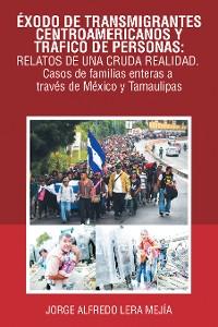 Cover Éxodo De Transmigrantes Centroamericanos Y Tráfico De Personas: Relatos De Una Cruda Realidad.